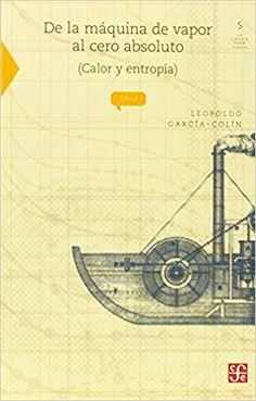 De La Maquina De Vapor Al Cero Absoluto - Leopoldo Garcia Colin Scherer