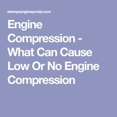 Engine Compression - What Can Cause Low Or No Engine Compression