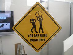 Be careful now, you are being monitored