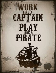 Hahahhaha love this! Work like a Captain, Play like a Pirate Pirate parrot head ♥♥♥ jimmy buffett Pirate Day, Pirate Life, Pirate Birthday, Pirate Theme, Pirate Games, Shining Tears, Pirate Quotes, Pirate Parrot, Party Mottos