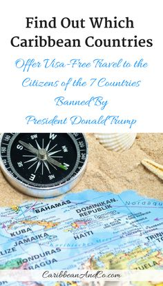 Find out which Caribbean Countries offer visa-free travel to the citizens of the 7 countries banned by President Donald Trump.