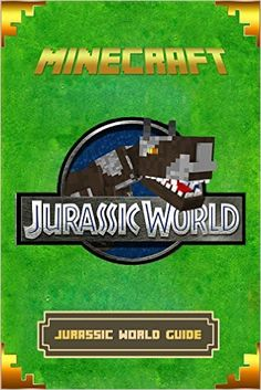 Amazon.com: Minecraft: Jurassic World Guide: The Ultimate Minecraft Handbook. Complete Game Guide To Jurassic World. (Minecraft Book) eBook: Tom Dinosaurs: Kindle Store