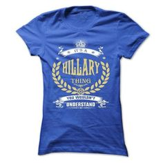 HILLARY . its a HILLARY Thing You Wouldnt Understand  - T Shirt, Hoodie, Hoodies, Year,Name, Birthday