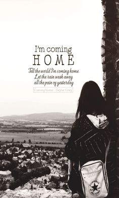 I'm coming home Tell the world I'm coming home Let the rain wash away all the pain of yesterday. ● Nguồn:Lyric: Coming home - Skylar Grey ● Des by #vin