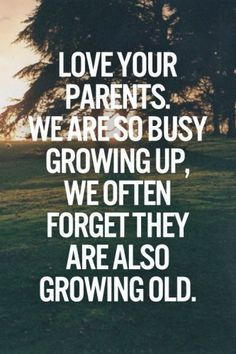 Love your parents, we are so busy growing up, we often forget they are also growing old.