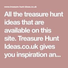 All the treasure hunt ideas that are available on this site. Treasure Hunt Ideas.co.uk gives you inspiration and treasure hunt clue ideas for creating a treasure hunt for children and adults. A great form of entertainment at any time, including rainy days.
