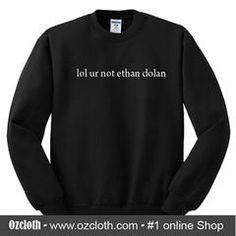 Lol Ur Not Ethan Dolan Sweatshirt