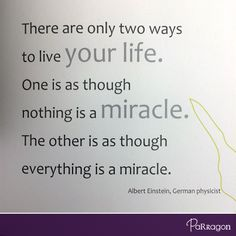 """""""There are only two ways to live your life. One is as though nothing is a miracle. The other is as though everything is a miracle.""""  -- Albert Einstein   #Inspiration from 'Daily Strengths for Daily Needs' #ParragonQuote"""
