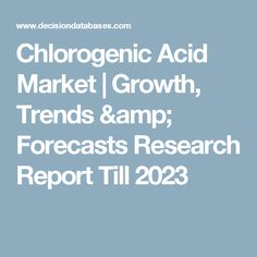Chlorogenic Acid Market | Growth, Trends & Forecasts Research Report Till 2023