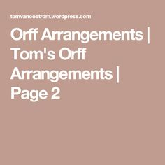 Orff Arrangements   Tom's Orff Arrangements   Page 2