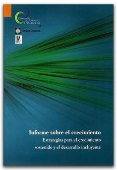 Informe sobre el crecimiento, estrategias para el crecimiento sostenido y el desarrollo incluyente - Ediciones Mayol    http://www.librosyeditores.com/tiendalemoine/2548-informe-sobre-el-crecimiento-estrategias-para-el-crecimiento-sostenido-y-el-desarrollo-incluyente.html    Editores y distribuidores.