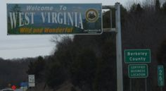 Welcome to West Virginia...Wild and Wonderful.