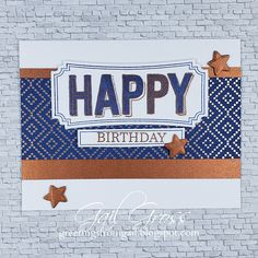 Greetings from Gail: HAPPY Birthday for Fab Friday Challenge Birthday Greetings, Birthday Cards, Happy Birthday, Heart Cards, Gold Pattern, Masculine Cards, Close To My Heart, Overlays, Card Making