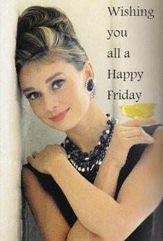 Happy Friday   --Audrey Hepburn