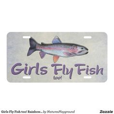 Girls Fly Fish too! Rainbow Trout Fly Fishing Custom License Plate