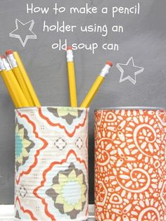 The Wicker House: Cute Pencil Holders using old Soup Cans