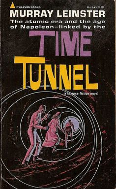 6/8/14  7:53p ''The Time Tunnel''  Novel Based on the TV  Series by Murray Leinster   1966-1967  wiliamconner.com
