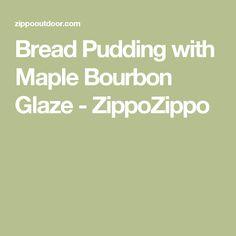 Bread Pudding with Maple Bourbon Glaze - ZippoZippo