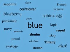 """Building Your Personal Style Vocabulary: Colors It's fine to say """"my favorite color is blue"""", but realistically there are dozens and dozens of shades of every color, and lots of color words that are open to a range of interpretation.  So I'm suggesting that you consider being really precise in the description of your favorite colors.  Don't just capture the color itself, but search for words that share the spirit and essence of what the color is in your life..."""