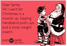 """Dear santa, all I want for Christmas is a muscle up, kipping handstand push ups, and a body weight snatch. Crossfit Baby, Crossfit Humor, Gym Humor, Workout Humor, Funny Crossfit Quotes, Exercise Humor, Crossfit Chicks, Gym Quote, Fitness Motivation"