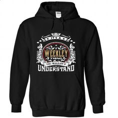 WEEKLEY .Its a WEEKLEY Thing You Wouldnt Understand - T - #funny tshirt #hoodie refashion. I WANT THIS => https://www.sunfrog.com/Names/WEEKLEY-Its-a-WEEKLEY-Thing-You-Wouldnt-Understand--T-Shirt-Hoodie-Hoodies-YearName-Birthday-8502-Black-55256784-Hoodie.html?68278
