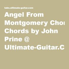 Angel From Montgomery Chords by John Prine @ Ultimate-Guitar.Com
