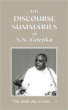 The Discourse Summaries: Talks from a Ten-day Course in Vipassana Meditation eBook: S. N. Goenka: Amazon.co.uk: Books