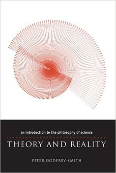 Theory and Reality: An Introduction to the Philosophy of Science (Science and Its Conceptual Foundations series) - Peter Godfrey-Smith