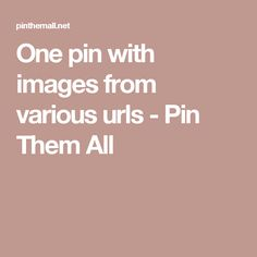 One pin with images from various urls - Pin Them All