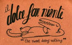il dolce far niente ~ the sweetness of doing nothing