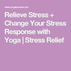 Relieve Stress + Change Your Stress Response with Yoga | Stress Relief