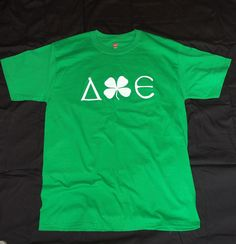 DPhiE Founders Day Shirt since its either on/around St. Patty's Dayyyy