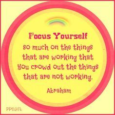 Abraham Hicks ❤️☀️ # Focus #Yourself so much on the things that are working out...........