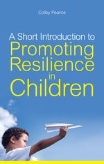 A Short Introduction to Promoting Resilience in Children - book information - Jessica Kingsley Publishers
