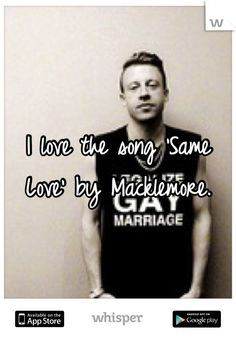 I love the song 'Same Love' by Macklemore.