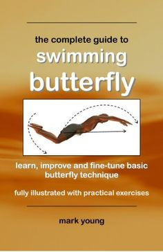 The Complete Guide To Swimming Butterfly by Mark Young. $7.64. Author: Mark Young. 50 pages. Publisher: Educate and Learn Publishing (April 24, 2012)