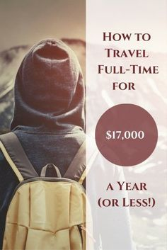 How to Travel Full-Time for $17,000 a Year (or Less!)