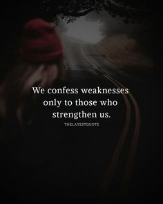 We confess weaknesses only to those who strengthen us. . . . #positivevibesonly #inspirationalquotes