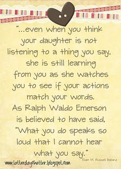 """So true. When I thought my daughter wasn't listening, she said, """"I hear you Mom. I just don't let you know I do."""" Be the example they need in the world."""
