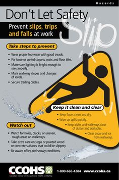 More than 42,000 Canadians are injured in work-related falls each year, representing about 17% of lost-time injuries across the country. Surprisingly, around 66% of falls happen on the same level, caused by slips and trips. Download this poster for free from http://www.ccohs.ca/products/posters/slips/ or buy full colour copies for only $6 each.