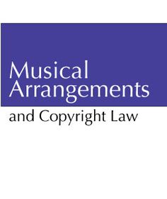 Musical Arrangement and the Copyright Law by Serona Elton, Esq - Great Advice!