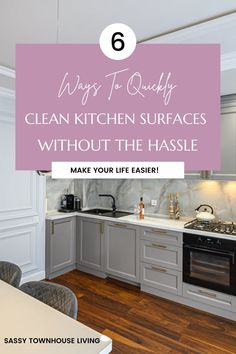 6 Ways To Quickly Clean Kitchen Surfaces Without The Hassle - Sassy Townhouse Living We all want to find ways to clean kitchen surfaces without the hassle and keep them that way. Well, with some consistent methods, you can. #KITCHENCLEANING #cleaningkitchentips #kitchenhygiene