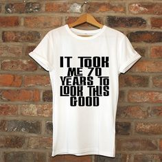 It Took Me 70 Years To Look This Good, birthday shirt, birthday tshirt, birthday 70, funny birthday card, funny birthday gift, humour