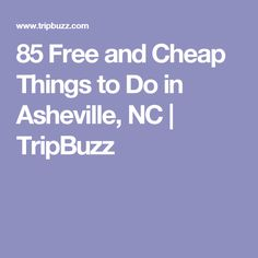 85 Free and Cheap Things to Do in Asheville, NC | TripBuzz