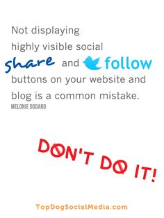 Not displaying highly visible social SHARE and FOLLOW buttons on your website and blog is a common mistake. Don't do it. ~Melonie Dodaro TopDogSocialMedia.com