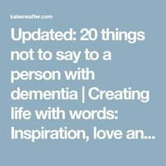 Updated: 20 things not to say to a person with dementia | Creating life with words: Inspiration, love and truth