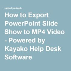 How to Export PowerPoint Slide Show to Video - Powered by Kayako Help Desk Software Help Desk, Software