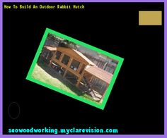 How To Build An Outdoor Rabbit Hutch 093628 - Woodworking Plans and Projects!