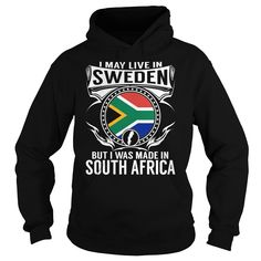 I may Live in Sweden But I Made in South Africa hoodies and t shirts