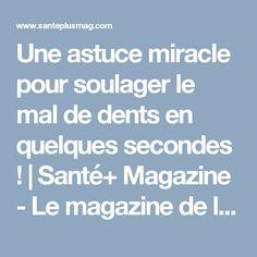 Une astuce miracle pour soulager le mal de dents en quelques secondes ! | Santé+ Magazine - Le magazine de la santé naturelle